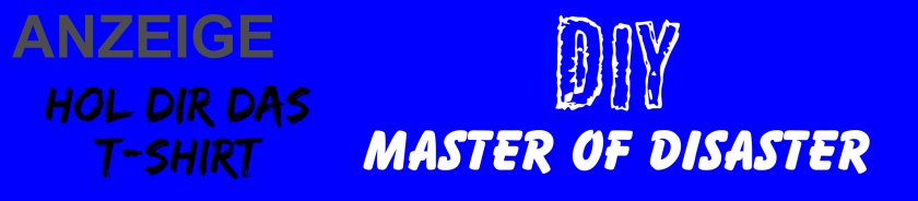 DIY Master of Disaster, selbstgemachtes aus dem Elkenbreder Weg Bad Salzuflen. Hol dir das Fan Shirt