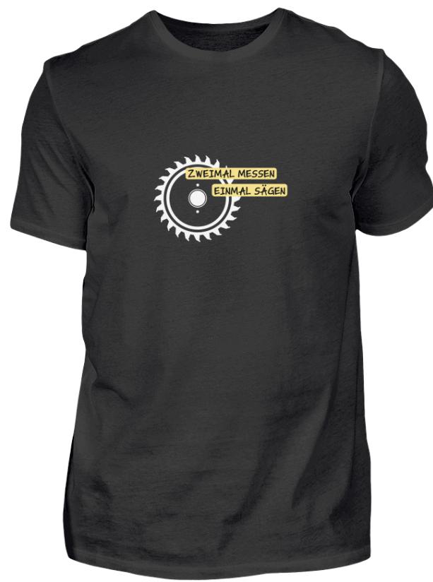 Handwerkerspruch - zweimal messen, einmal sägen. Das T-Shirt als Geschenkidee zu besonderen Anlässen.  Ob Geburtstag, Gesellenprüfung, Zwischenprüfung oder andere Anlässe. Das besondere Handwerk T-Shirt