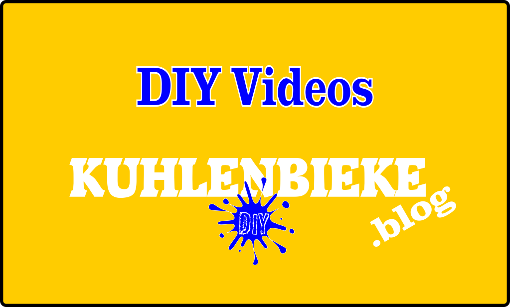 DIY Videos vom KUHLENBIEKE.blog  Youtube DIY Videos
