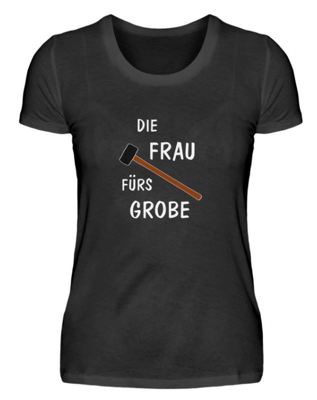 Die Frau fürs Grobe - T-Shirt für Macher