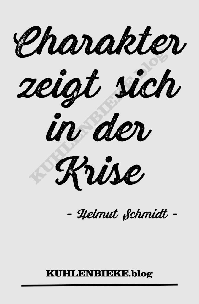 Charakter zeigt sich in der Krise - Helmut Schmidt -