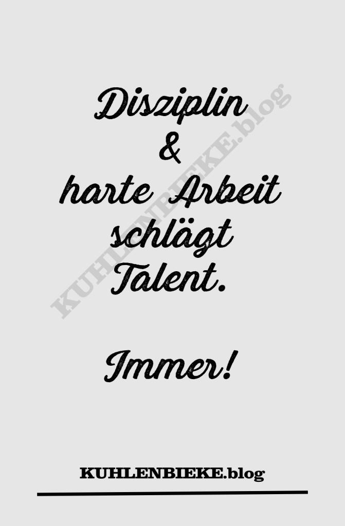 Disziplin und harte Arbeit schlägt Talent. Immer.