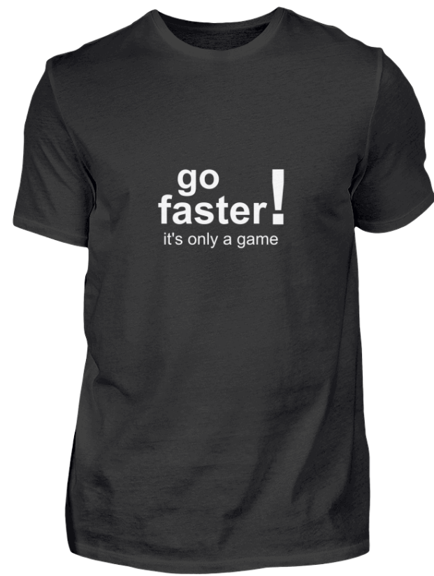 T-Shirt go faster it's only a game